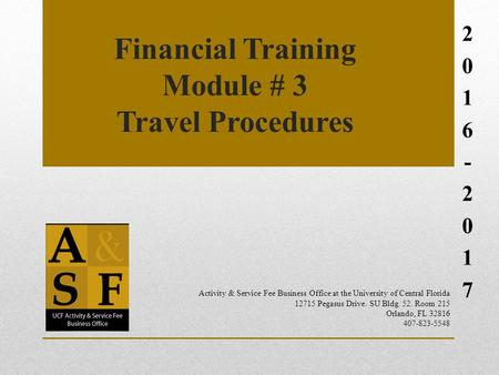Financial Training Module # 3 Travel Procedures Activity & Service Fee Business Office at the University of Central Florida Pegasus.
