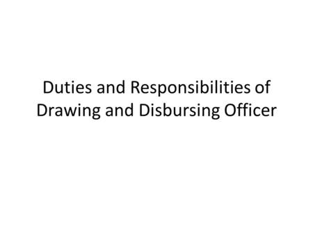 Duties and Responsibilities of Drawing and Disbursing Officer
