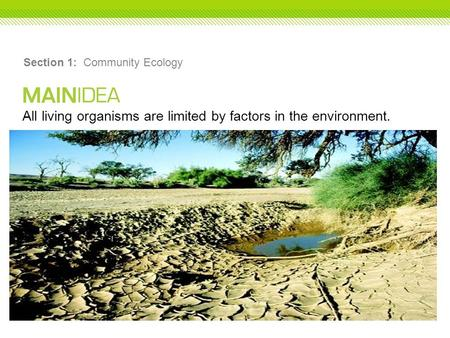 All living organisms are limited by factors in the environment. Section 1: Community Ecology.