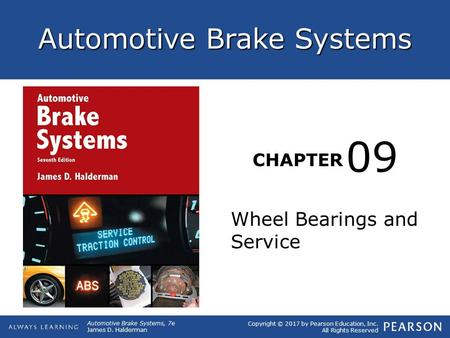 Copyright © 2017 by Pearson Education, Inc. All Rights Reserved Automotive Brake Systems, 7e James D. Halderman Automotive Brake Systems CHAPTER Wheel.