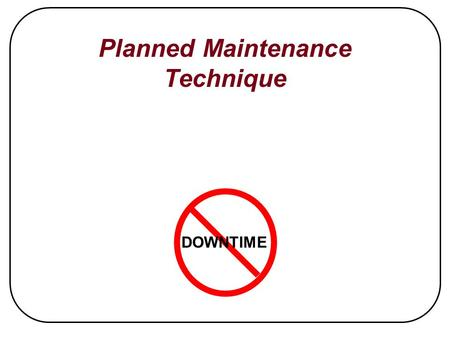 DOWNTIME Planned Maintenance Technique. TRAINING OVERVIEW.