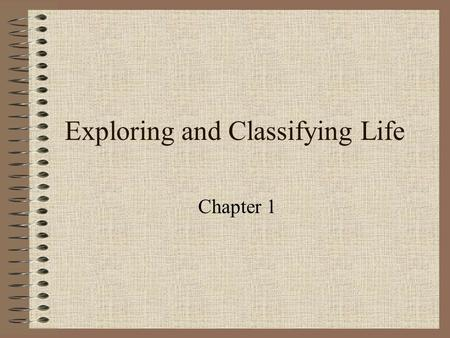 Exploring and Classifying Life Chapter 1. IN List the 6 steps of the Scientific Method.