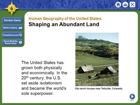 Human Geography of the United States: Shaping an Abundant Land The United States has grown both physically and economically. In the 20 th century, the.