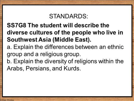 STANDARDS: SS7G8 The student will describe the diverse cultures of the people who live in Southwest Asia (Middle East). a. Explain the differences between.