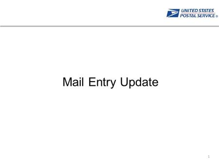 Mail Entry Update 1. 2 Streamlined Mail Acceptance Automation Simplification Full-ServiceeInduction Seamless Acceptance Remember that the future of mail.