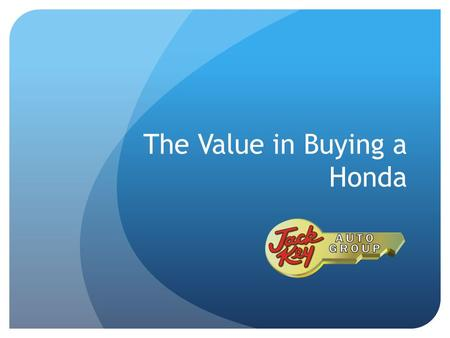 The Value in Buying a Honda. Honda's Value Accolades Honda is listed as a valued brand by Kelley Blue Book year after year. It has also been recognized.