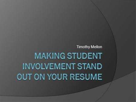 Timothy Mellon. What Are Your Applying For?  What is the purpose of your resume?  Why do you have a resume in the first place?  What is it supposed.