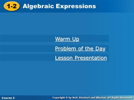 Course Algebraic Expressions Course Algebraic Expressions Course 3 Warm Up Warm Up Problem of the Day Problem of the Day Lesson Presentation.