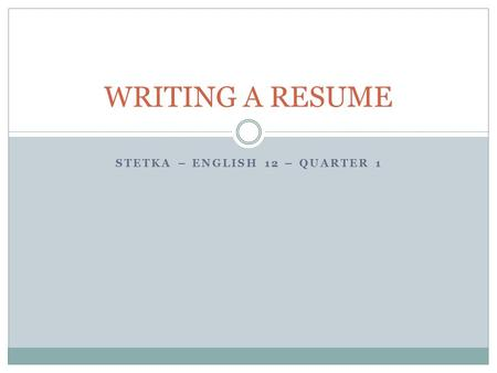 STETKA – ENGLISH 12 – QUARTER 1 WRITING A RESUME.