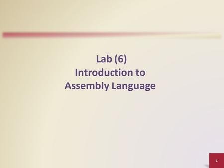 Lab (6) Introduction to Assembly Language 1. Introduction Objectives : Learn EMU8086 installation EMU8086 environment Learn how to: Assemble instructions.