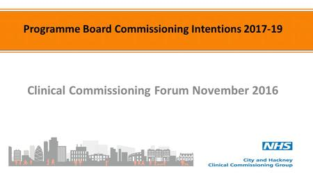 Clinical Commissioning Forum November <strong>2016</strong> Programme Board Commissioning Intentions