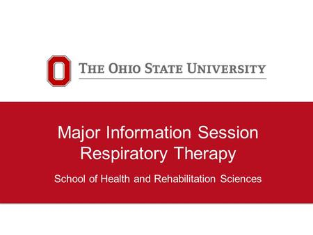 Major Information Session Respiratory Therapy School of Health and Rehabilitation Sciences.