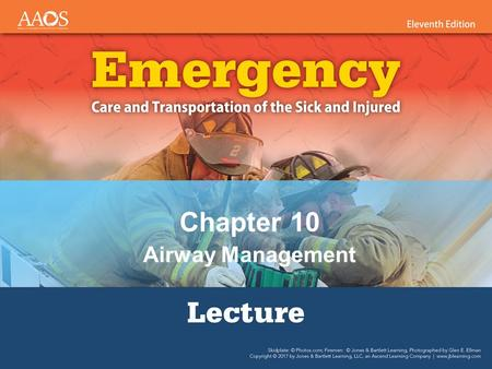Chapter 10 Airway Management. National EMS Education Standard Competencies (1 of 6) Airway Management, Respiration, <strong>and</strong> Artificial Ventilation Applies.