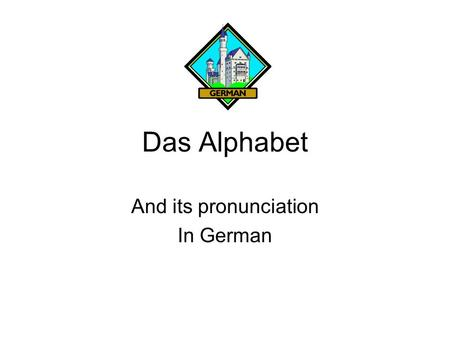 Das Alphabet And its pronunciation In German. German Alphabet A- Ah B- Bay C- Tsay D- Day E- Ay F- Ayf G- Gay.