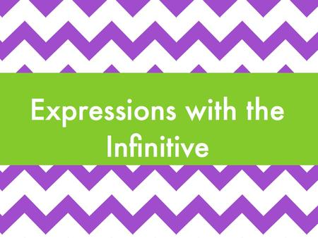 Expressions with the Infinitive. What is an INFINITIVE? A verb that ends in -er, -ar, or -ir and hasn't been conjugated yet. Example: Correr - To run.