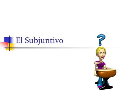 El Subjuntivo. What is it? All verbs have a tense or a mood. There are three moods in the Spanish language, indicative, imperative, and subjunctive. Every.