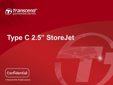 "Type C 2.5"" StoreJet. Type C 2.5"" StoreJet – SJ25MC ProductTS1TSJ25MC Size129.5mm x 82.4mm x 20.4mm Weight216g ConnectorType C Data Transfer Interface."