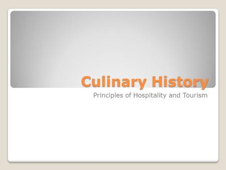 Culinary History Principles of Hospitality and Tourism.