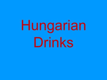 Hungarian Drinks. Hungary is famous for wine production. There are 22 wine regions in Hungary, the most famous ones are for example : Tokaj, Villány,