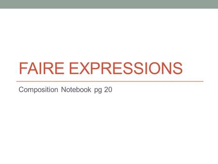 FAIRE EXPRESSIONS Composition Notebook pg 20. Faire Expressions Composition Notebook pg Weather expressions (il fait beau…) 2. Faire un match =