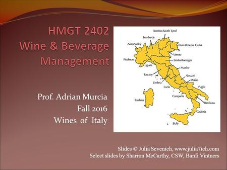 Prof. Adrian Murcia Fall 2016 Wines of Italy Slides © Julia Sevenich,  Select slides by Sharron McCarthy, CSW, Banfi Vintners.