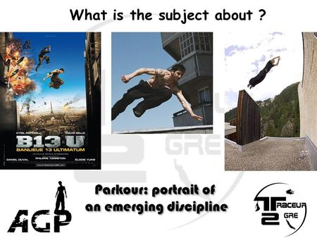 What is the subject about ? Parkour: portrait of an emerging discipline Parkour: portrait of an emerging discipline.