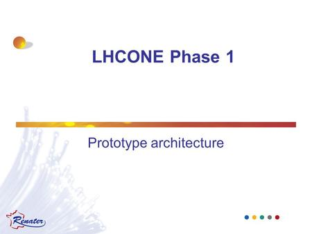 LHCONE Phase 1 Prototype architecture. Agenda LHCONE FR prototype target architecture LHCONE FR gateways Other tiers 2 connection to LHCONE FR.