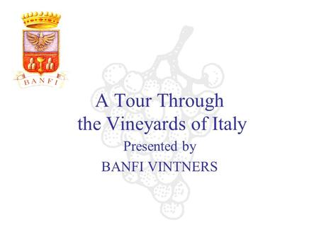 A Tour Through the Vineyards of Italy Presented by BANFI VINTNERS.