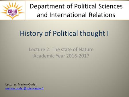 Department of Political Sciences and International Relations History of Political thought I Lecture 2: The state of Nature Academic Year Lecturer: