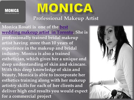 Professional Makeup Artist Monica Rosati is one of the best wedding makeup artist in Toronto. She is professionally trained bridal makeup artist having.