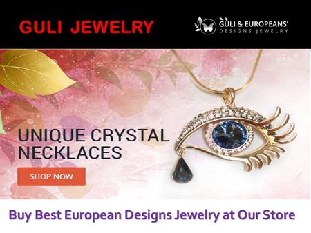 Buy Best European Designs Jewelry at Our Store.  GULI jewelry is offering wide range of design fashion jewelry at attractive price offers. High-quality.