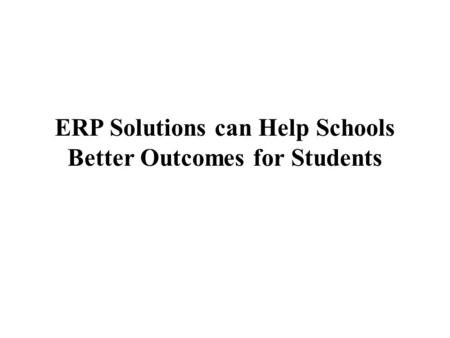ERP Solutions can Help Schools Better Outcomes for Students.