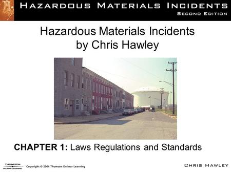 Hazardous Materials Incidents by Chris Hawley CHAPTER 1: Laws Regulations and Standards.