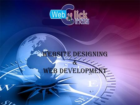 Website Designing & Web Development. Company Profile Web Click India Web Click India has grown into a full-service marketing ISO certified organization.