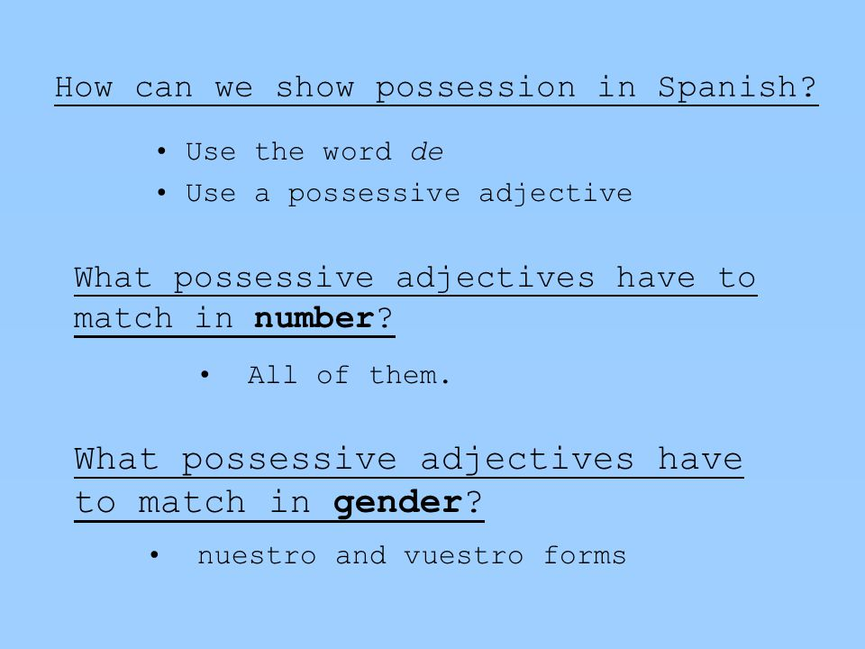 How can we show possession in Spanish.