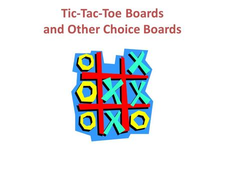 Tic-Tac-Toe Boards and Other Choice Boards. Spelling: Tic-Tac-Toe Board (Multiple Intelligences) Learning Goals: Students will – Know: Spelling Patterns.