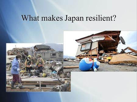 What makes Japan resilient?. Building Resilient Communities Linda Kiltz, Ph.D. Assistant Professor Texas A & M-Corpus Christi
