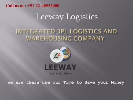 We are there use our Time to Save your Money Leeway Logistics Call us at :