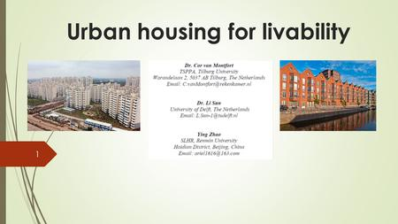 Urban housing for livability 1. Why 'urban housing'?  Due to rapid urbanization in China and densely populated cities in the Netherlands, demand for.