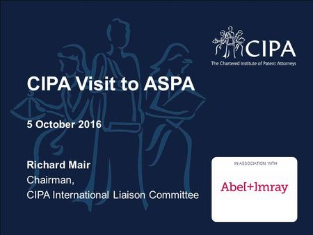 CIPA Visit to ASPA 5 October 2016 Richard Mair Chairman, CIPA International Liaison Committee Supporting logos to go in this box if there aren't any please.