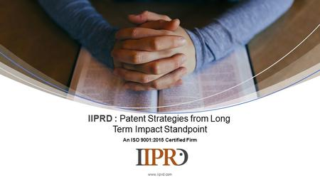 An ISO 9001:2015 Certified Firm IIPRD : Patent Strategies from Long Term Impact Standpoint.
