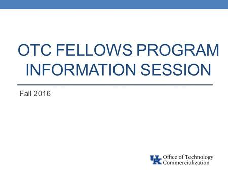 OTC FELLOWS PROGRAM INFORMATION SESSION Fall 2016.