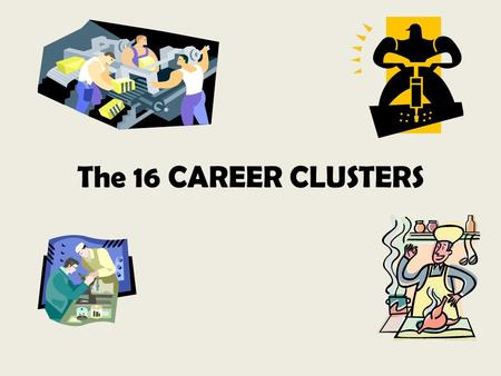 The 16 CAREER CLUSTERS. What is a Career Cluster? A Career Cluster is a grouping of occupations and broad industries based on commonalities The slides.