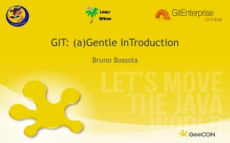 GIT: (a)Gentle InTroduction Bruno Bossola. Agenda About version control Concepts Working locally Remote operations Enterprise adoption Q&A.