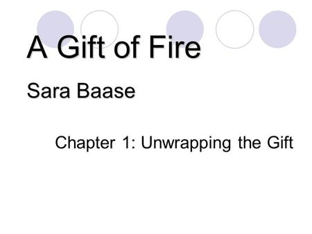 Slides prepared by Cyndi Chie and Sarah Frye A Gift of Fire Sara Baase Chapter 1: Unwrapping the Gift.