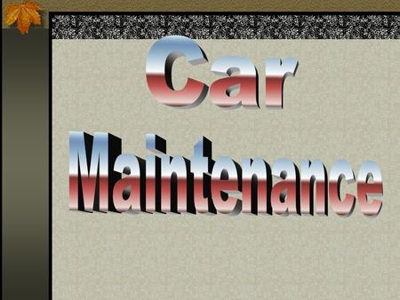 Preventive Maintenance Is the routine care you give your vehicle to avoid more serious repairs Tire Maintenance Proper size of tire on your car. Never.