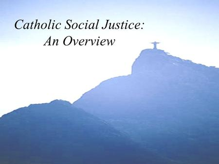 Catholic Social Justice: An Overview. ... never tire of working for a more just world, marked by greater solidarity! No one can remain insensitive to.