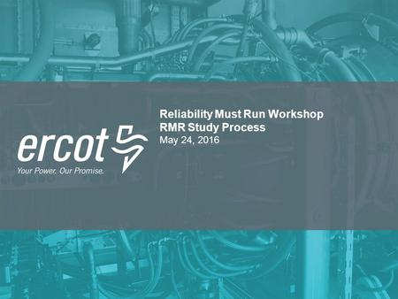 Reliability Must Run Workshop RMR Study Process May 24, 2016.