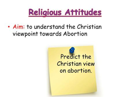 Aim: to understand the Christian viewpoint towards Abortion Predict the Christian view on abortion.