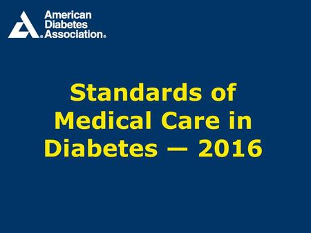 Standards of Medical Care <strong>in</strong> Diabetes — Standards of Care ●Funded out Association's general revenues and does not use industry support. ●Slides.
